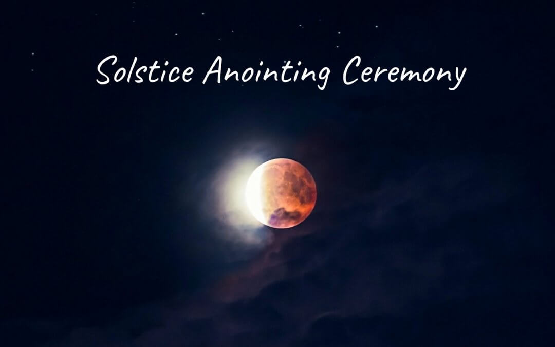 Solstice Anointing Ceremony